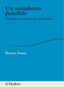 UN SOCIALISMO POSSIBILE. UNA NUOVA VISIONE DEL MARXISMO – BRUNO JOSSA