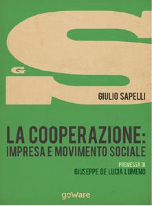 LA COOPERAZIONE: IMPRESA E MOVIMENTO SOCIALE – GIULIO SAPELLI