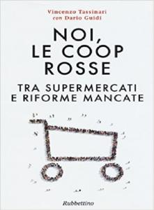 NOI, LE COOP ROSSE – TRA SUPERMERCATI E RIFORME MANCATE – VINCENZO TASSINARI